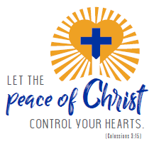 2018-2019 School Theme Let the Peace of Christ Control your hearts.