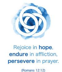 21-22 School Theme - Rejoice in hope, endure in affliction, persevere in prayer